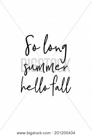 Hand drawn holiday lettering. Ink illustration. Modern brush calligraphy. Isolated on white background. So long summer hello fall.
