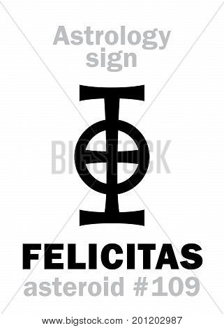 Astrology Alphabet: FELICITAS, asteroid #109. Hieroglyphics character sign (single symbol).