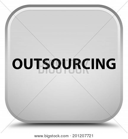Outsourcing Special White Square Button