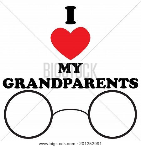 Vector illustration with the inscription I love my grandparents with the heart and glasses for the National Grandparents Day. Illustration with phrase can be used to design of greeting cards and sites printing on T-shirts cups etc.