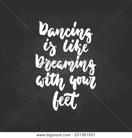 Dancing is like dreaming with your feet - lettering dance calligraphy quote drawn by ink in white color on the black chalkboard background. Fun hand drawn lettering inscription