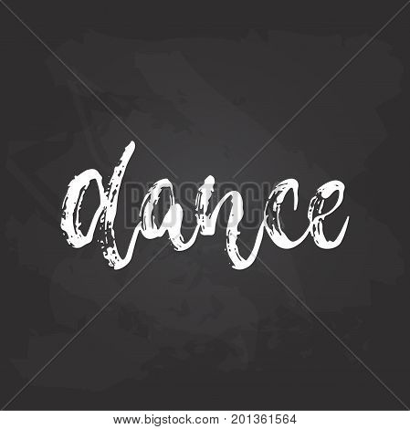 Dance - lettering dancing calligraphy quote drawn by ink in white color on the black chalkboard background. Fun hand drawn lettering inscription