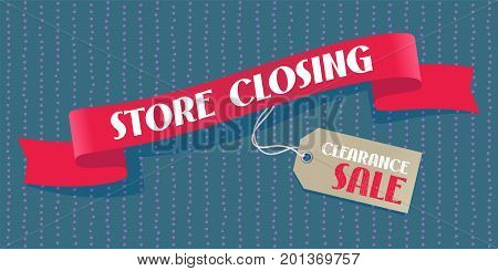 Store closing sale vector illustration background with red ribbon and price tag. Template banner poster for store closing clearance sale