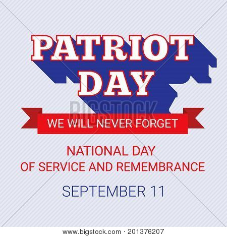 Patriot Day background for September 11. USA patriotic template with text for posters, flyers in colors of american flag. Colorful vector illustration for National Day of Service and Remembrance.