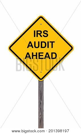 Caution Sign Isolated On White - IRS Audit Ahead