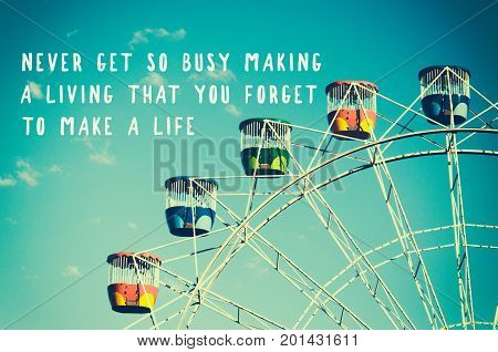 Inspirational Quotes - Never Get So Busy Making A Loving That You Forget To Make A Life. Retro Style