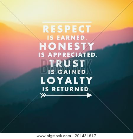Inspirational Quotes - Respect Is Earned. Honesty Is Appreciated. Trust Is Gained. Loyalty Is Return