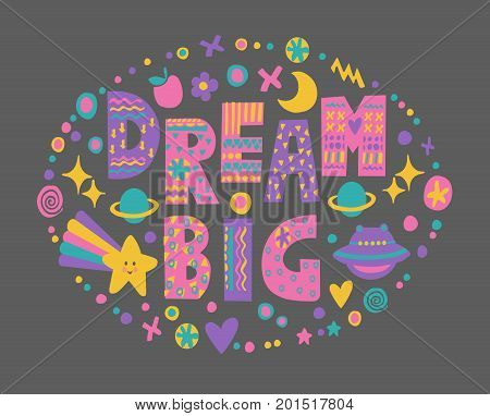 Word art Dream Big with bright cartoon doodle elements.Isolated on black background.Kids quote design.Drawing for prints on t-shirts and bags or poster.Vector