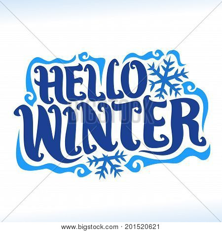 Vector poster for Winter season: vintage christmas logo with snowflakes on white background, decorative handwritten font for text hello winter, hand lettering typography for calligraphic winter sign.