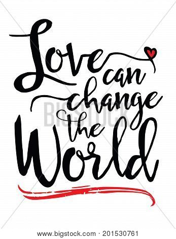 Love can Change the World Vector Brush script hand lettering Typography Design poster with heart and red swash accent on white background