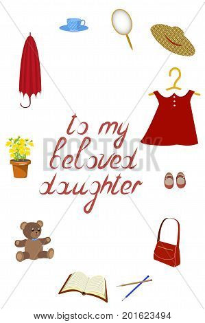 Greeting card to my beloved daughter, things of a little girl. Isolated on white background, vector illustration