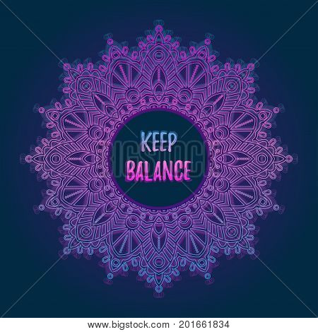 Vector glowing mandala with place for text. Design prints for t-shirts, posters, flyers, postcards. Vector illustrations with quote - keep balance, in bright neon colors.