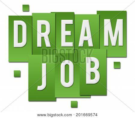 Dream job text alphabets written over green background.