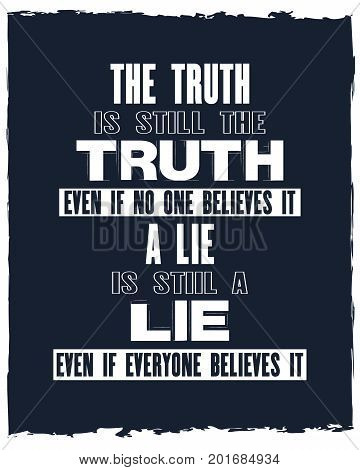 Inspiring motivation quote with text The Truth Is Still The Truth Even If No One Believes It a Lie Is till a Lie Even If Everyone Believes It. Vector typography poster and t-shirt design.