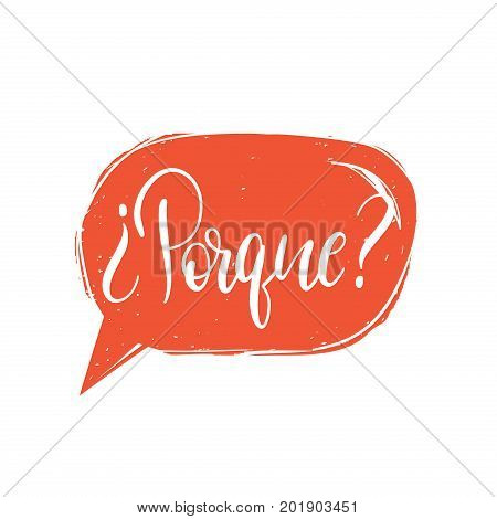 Vector Porque calligraphy, spanish translation of Why phrase. Hand lettering in speech bubble.