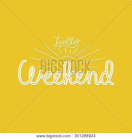 Hello Weekend. Vector Quote In Retro Style On Yellow Background. Retro Design For T-shirt, Poster, B