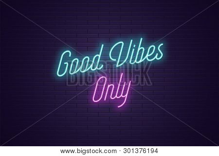 Neon Lettering Of Good Vibes Only. Glowing Headline, Bright Neon Cursive Text Of Good Vibes Only. Ti