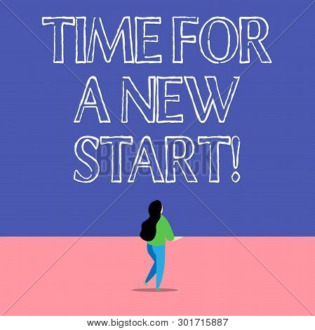 Text Sign Showing Time For A New Start. Conceptual Photo Something Is Supposed To Begin Right Now Fr
