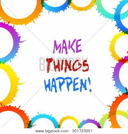 Word writing text Make Things Happen. Business concept for you will have to make hard efforts in order to achieve it. poster