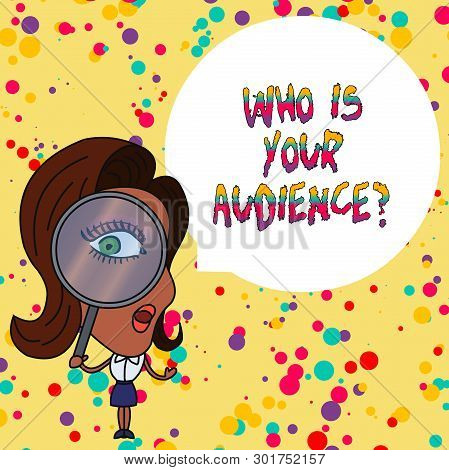 Handwriting Text Writing Who Is Your Audience Question. Concept Meaning Who Is Watching Or Listening