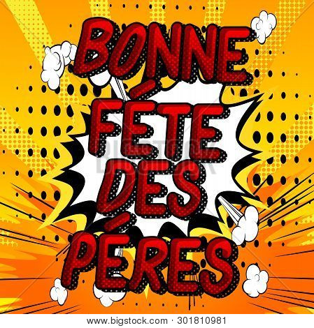 Bonne Fete Des Peres (father's Day In French) Vector Illustrated Comic Book Style Phrase On Abstract
