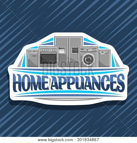 Vector Logo For Home Appliances, Decorative Cut Paper Sign With Illustration Of Big Collection Chrom