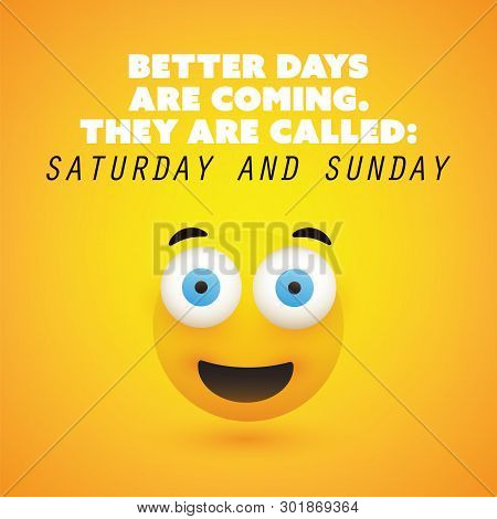 Inspirational Quote - Better Days Are Coming They Are Called Saturday And Sunday - Weekend Is Coming