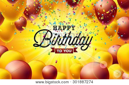 poster of Happy Birthday Vector Illustration with Balloons, Typography and Colorful Falling Confetti on Yellow Background. Design template for birthday celebration invitation. greeting cards or party poster.