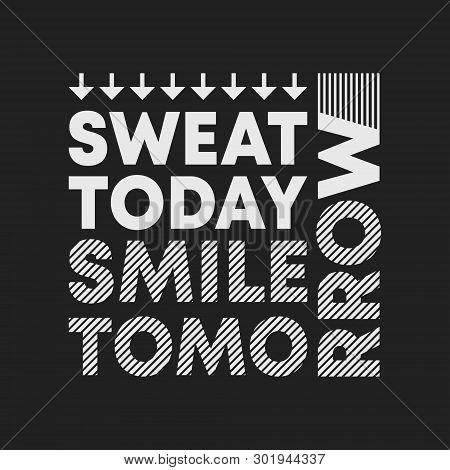 Sweat Today Smile Tomorrow T-shirt Print. Minimal Design For T Shirts Applique, Fashion Slogan, Badg