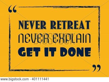 Never Retreat Never Explain Get It Done Inspirational Motivational Quote Vector Illustration