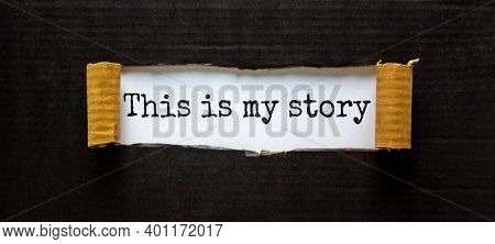My Story Symbol. Words 'this Is My Story' Appearing Behind Torn Black Paper. Beautiful Background. B