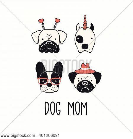 Cute Funny French Bulldog, Pug, Pitbull, Puppy Faces, Quote Dog Mom. Hand Drawn Vector Illustration,