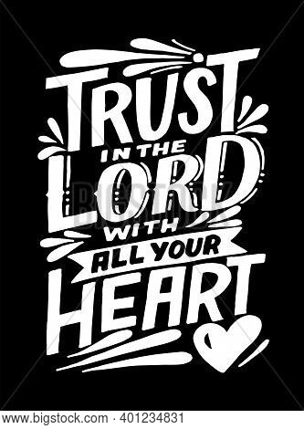 Hand Lettering And Bible Verse Trust In The Lord With All Your Heart On Black Background.