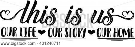 This Is Us Our Life Our Story Our Home. Family Quote Vector