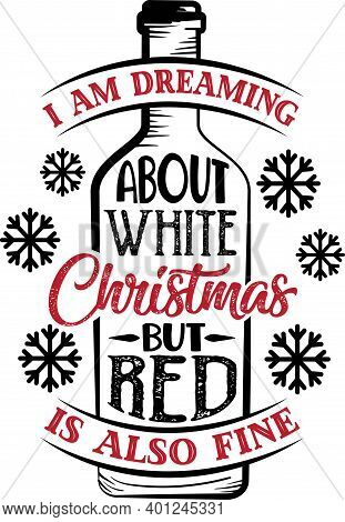I Am Dreaming About White Christmas But Red Is Also Fine Quote
