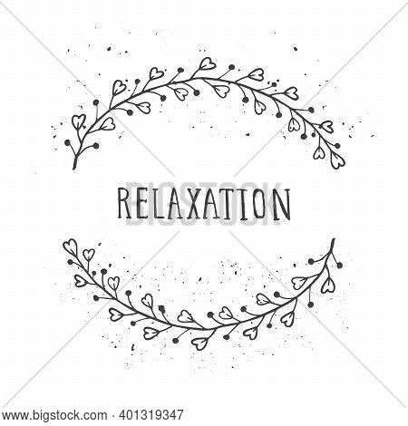 Vector Hand Drawn Illustration Of Text Relaxation And Floral Round Frame With Grunge Ink Texture On