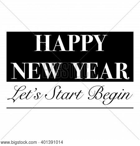 Quotes Let's Start Begin, Quotes Happy New Year, Black And White Quotes