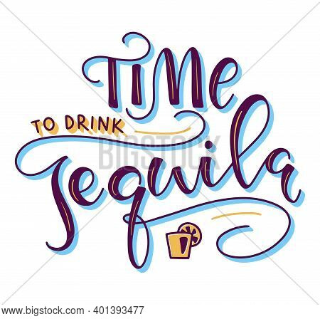 Time To Drink Tequila Colored Lettering Isolated On White Background, Vector Illustration