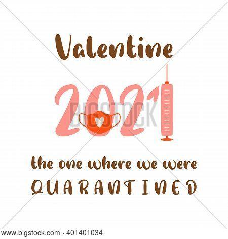 Covid Valentines Day 2021. Quarantined Valentine Card, Coronavirus Symbol In Face Mask, Vaccine Syri
