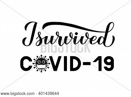 I Survived Covid-19 Calligraphy Hand Lettering With Cute Virus Wearing Protective Mask. Funny Quaran