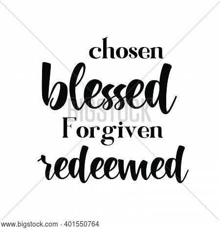 Chosen, Blessed, Forgiven, Redeemed,  Christian Faith, Typography For Print Or Use As Poster, Card,
