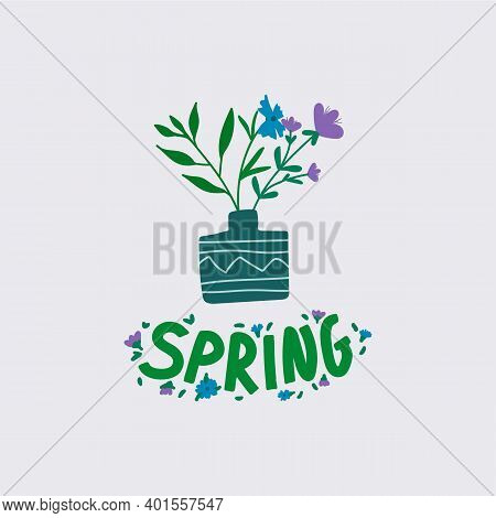 Illustration With Flowers And The Inscription Spring. Poster With The Inscription Flower In A Vessel
