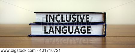 Inclusive Language Symbol. Books With Words 'inclusive Language' On Beautiful Wooden Table, White Ba