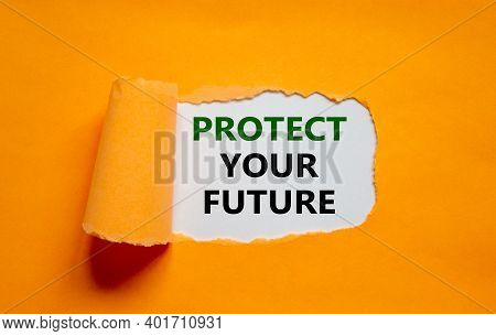 Protect Your Future Symbol. The Words 'protect Your Future' Appearing Behind Torn Orange Paper. Busi