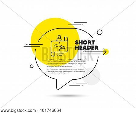 Journey Path Map Line Icon. Speech Bubble Vector Concept. Project Process Sign. Journey Path Line Ic