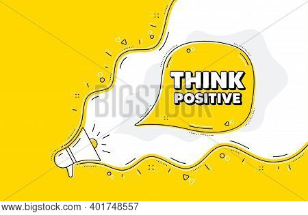 Think Positive Motivation Quote. Loudspeaker Alert Message. Motivational Slogan. Inspiration Message