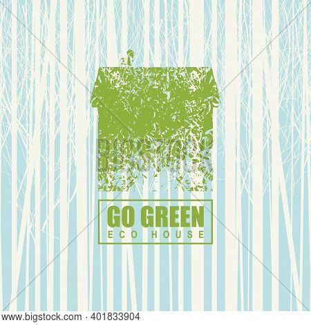 Creative Illustration On The Theme Of Environmental Protection With The Words Go Green, Eco House. A