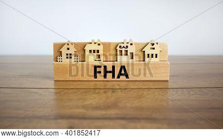Fha, Federal Housing Administration Symbol. Wooden Block With Word 'fha, Federal Housing Administrat