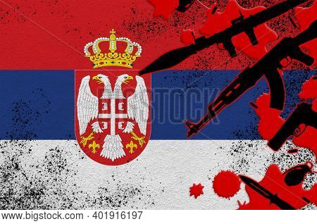 Serbia Flag And Various Weapons In Red Blood. Concept For Terror Attack Or Military Operations With