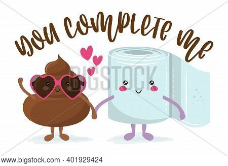 You Complete Me - Cute Smiling Happy Poop In Love With Toilet Paper Roll, Funny Quote. Vector Cartoo